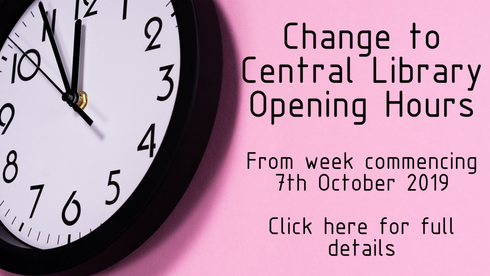 Change to Central Library Opening Hours - Oct 2019