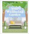 Your wellbeing garden, how to make your garden good for you - science, design, practice