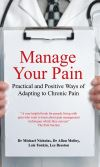 Manage Your Pain, Practical and Positive Ways of Adapting to Chronic Pain