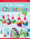 Kids make Christmas, over 40 kids' craft projects for Christmas
